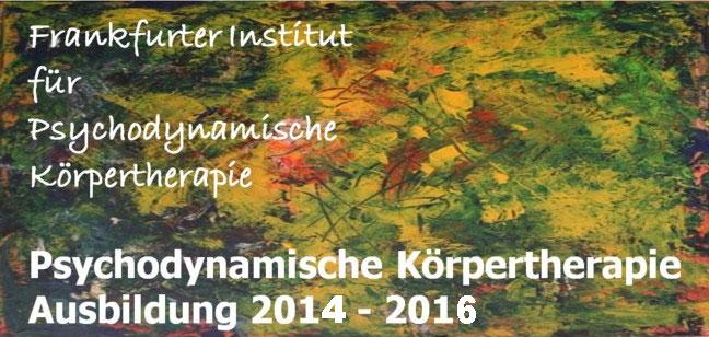 Ausbildung in Psychodynamischer Körpertherapie 2014 - 2016 am Frankfurter Institut für psychodynamische Körpertherapie
